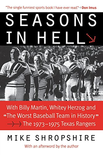 "Seasons in Hell: With Billy Martin, Whitey Herzog and ""The Worst Baseball Team in History""―The 1973–1975 Texas Rangers"