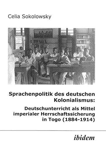 Sprachenpolitik des deutschen Kolonialismus: Deutschunterricht als Mittel imperialer Herrschaftssicherung in Togo (1884-1914)