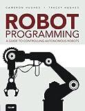 Robot Programming: A Guide to Controlling Autonomous Robots
