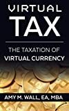 Virtual Tax: The taxation of virtual currency