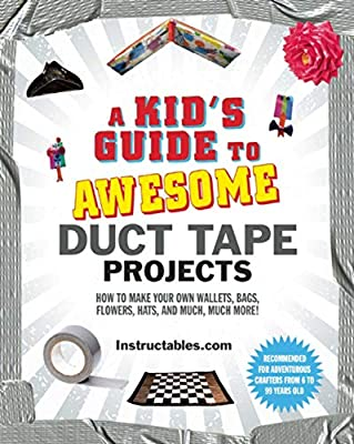 A Kid's Guide to Awesome Duct Tape Projects: How to Make Your Own Wallets, Bags, Flowers, Hats, and Much, Much More! by Sky Pony