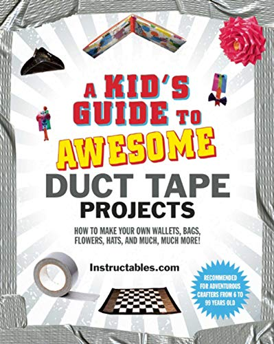 (A Kid's Guide to Awesome Duct Tape Projects: How to Make Your Own Wallets, Bags, Flowers, Hats, and Much, Much More!)