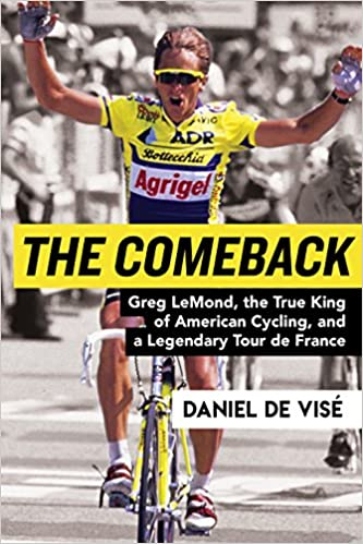 The Comeback: Greg LeMond, the True King of American Cycling, and ...
