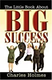 The Little Book about Big Success, Charles Holmes, 0741433958