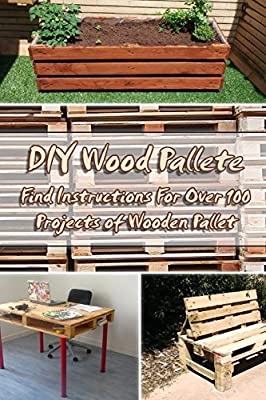 Diy Wood Pallete Find Instructions For Over 100 Projects Of