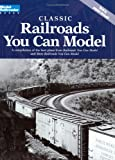 Classic Railroads You Can Model: A compilation of the best plans from Railroads You Can Model and More Railroads You Can Model