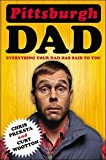 Pittsburgh Dad: Everything Your Dad Has Said to You by Chris Preksta (2015-04-28)