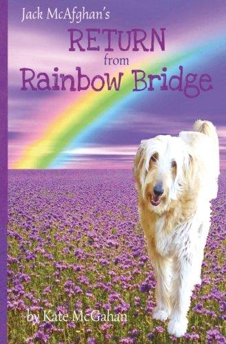 Jack McAfghan's Return from Rainbow Bridge (The Jack McAfghan Series) (Volume 3) (Bridge Pet Death Rainbow)