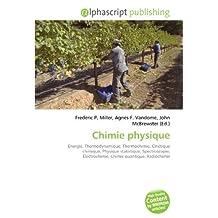 Chimie physique: Énergie, Thermodynamique, Thermochimie, Cinétique chimique, Physique statistique, Spectroscopie, Électrochimie, Chimie quantique, Radiochimie
