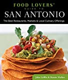 Food Lovers' Guide to San Antonio, Bonnie Walker and John Griffin, 0762779462