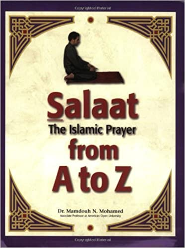 The Islamic Prayer From A To Z Mamdouh N Mohamed 9780965287746