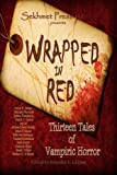 img - for Wrapped in Red: Thirteen Tales of Vampiric Horror book / textbook / text book