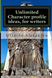 Unlimited Character Profile Ideas, for Writers, Ursache Ursache Alexandru, 1499229097
