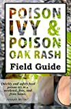 Poison Ivy & Poison Oak Rash Field Guide: Quickly and safely heal poison ivy in a weekend, free, and from home.
