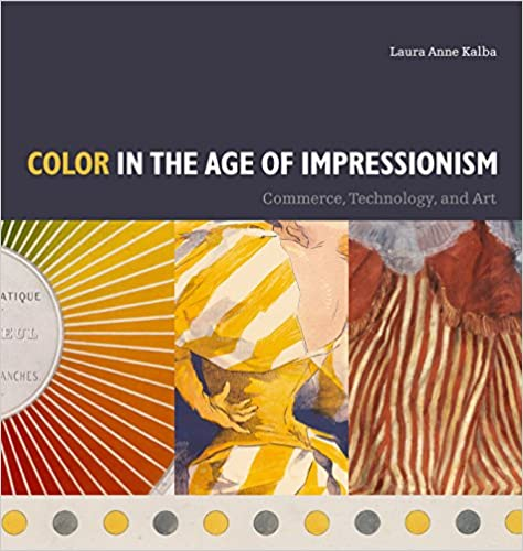 Color in the Age of Impressionism: Commerce, Technology, and Art (Refiguring Modernism)