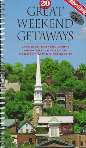 20 Great Weekend Getaways: Favorite Driving Tours from the Editors of Midwest Living Magazine