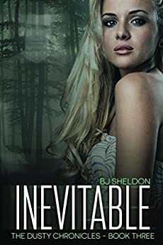 Inevitable: The Dusty Chronicles - Book Three by [Sheldon, BJ]