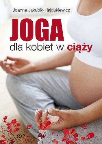 Joga dla kobiet w ciazy Joanna Jakubik-Hajdukiewicz