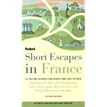 Short Escapes In France, 2nd Edition: 25 Country Getaways for People Who Love to Walk