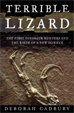 Terrible Lizard: The First Dinosaur Hunters and the Birth of a New Science (Gideon Mantell And The Discovery Of Dinosaurs)
