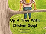 Up a Tree with Chicken Soup!, clayton J Liotta, 1478361190