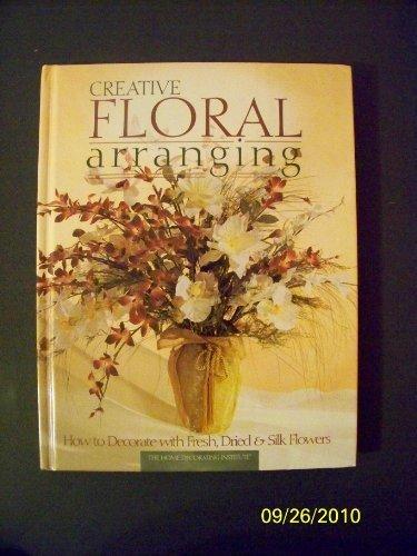 Creative Floral Arranging (Arts & Crafts for Home Decorating)