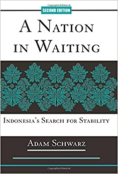 A Nation in Waiting : Indonesia's Search for Stability by Adam Schwarz (1999-12-03)