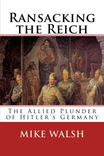 Ransacking the Reich: The Allied Plunder of Hitler's ()