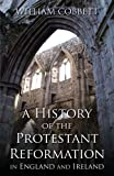 A History of the Protestant Reformation in England and Ireland, William Cobbett, 0895553538