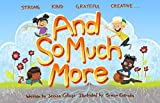 And So Much More: A Children's Book Nurturing Strength, Kindness, Gratitude and Creativity