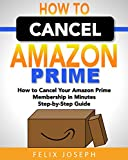How to Cancel Prime Membership: How to Cancel Your Amazon Prime Membership in Minutes Step by Step Guide (Cancel Prime Immediately,)