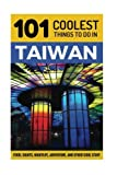 Taiwan: Taiwan Travel Guide: 101 Coolest Things to Do in Taiwan (Taipei Travel Guide, Tainan, Taichung, Taiwanese Food, Backpacking Taiwan, Asia Travel Guide)