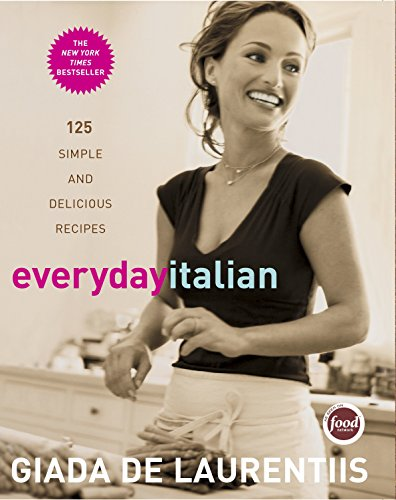 Everyday Italian: 125 Simple and Delicious Recipes by Giada De Laurentiis