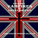 Vampires of Great Britain Audiobook by Tom Slemen Narrated by Norman Gilligan