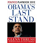 Obama's Last Stand: Playbook 2012 (POLITICO Inside Election 2012) | Glenn Thrush, Politico,Evan Thomas (introduction)
