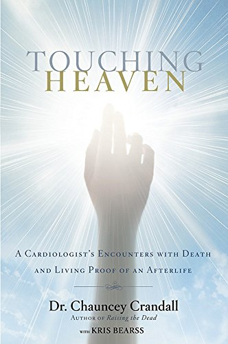 Touching Heaven: A Cardiologist's Encounters with Death and Living Proof of an Afterlife]()