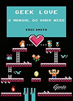 Geek love: O manual do amor nerd por [Smith, Eric]