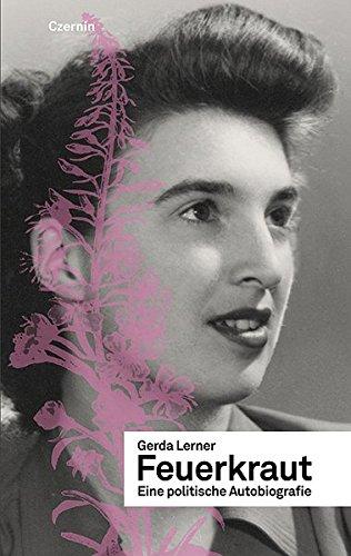 Feuerkraut. Eine politische Autobiographie Gebundenes Buch – 1. Mai 2009 Gerda Lerner Czernin Verlag 3707602907 Belletristik / Biographien