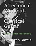 A Technical Workout for Classical Guitar: Level 2 - Speed and Flexibility (Six String Journal Technique Workbooks)
