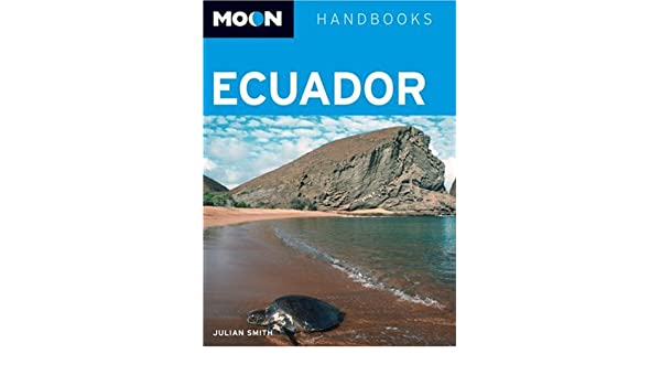 Moon Ecuador: Including the Galapagos Islands Moon Handbooks: Amazon.es: Julian Smith: Libros en idiomas extranjeros