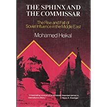 The Sphinx and the Commissar: The Rise and Fall of Soviet Influence in the Middle East