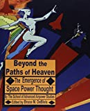 img - for Beyond the Paths of Heaven: The Emergence of Space Power Thought book / textbook / text book