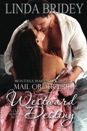 Mail Order Bride: Westward Destiny: A Clean Historical Mail Order Bride Romance Novel (Montana Mail Order Brides) (Volume 4)
