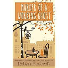 Murder Of A Working Ghost: A Cozy Mystery to make you dance for joy (The Dancing Detective Series Book 2)