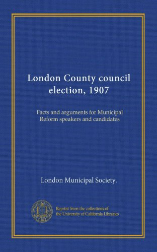 London County council election, 1907 (v.2): Facts and arguments for Municipal Reform speakers and candidates