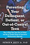 Parenting Your Delinquent, Defiant, or Out-of-Control Teen: How to Help Your Teen Stay in School and Out of Trouble Using an Innovative Multisystemic Approach