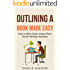 Outlining A Book Made Easy: How to Outline Your Book Quickly  and Write Faster Using 15 Book Writing Outline Templates (I Want to Write a Book Guide 2)