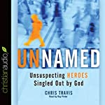Unnamed: Unsuspecting Heroes Singled Out by God | Chris Travis