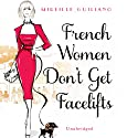 French Women Don't Get Facelifts Audiobook by Mireille Guiliano Narrated by Mireille Guiliano