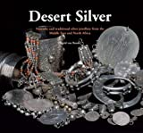 Desert Silver: Nomadic and Traditional Silver Jewellery from the Middle East and North Africa by Sigrid van Roode 1st (first) Edition (2010)